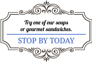 Try one ot our soups or gourmet sandwiches.